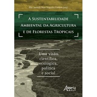 Livro A Sustentabilidade Ambiental da Agricultura e de Florestas Tropicais - Appris