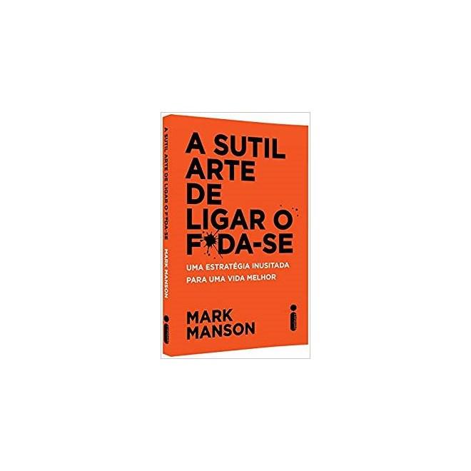 Livro - A Sutil Arte De Ligar O F*da-Se - Manson