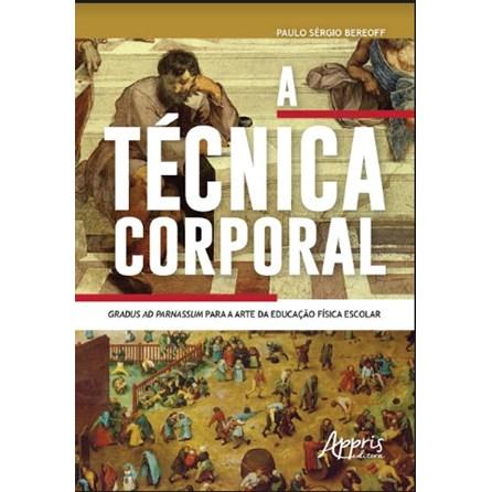 Livro -  A Técnica Corporal: Gradus Ad Parnassum para a Arte da Educação Física Escolar  -  Bereoff