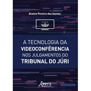 Livro - A Tecnologia da Videoconfêrencia nos Julgamentos do Tribunal do Júri - Santos
