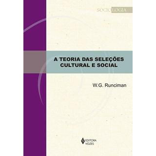 Livro - A Teoria Das Seleções Cultural e Social - Runciman - Vozes