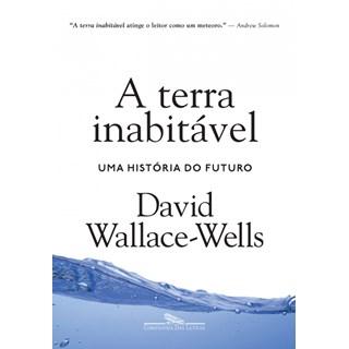 Livro - A Terra Inabitável: Uma História do Futuro - Wallace-Wells