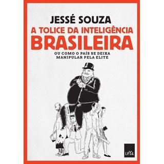 Livro - A Tolice da Inteligência Brasileira  - Souza