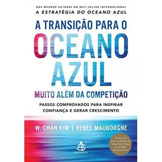 Livro - A Transição Para o Oceano Azul, Muito Alem da Competição - Kim