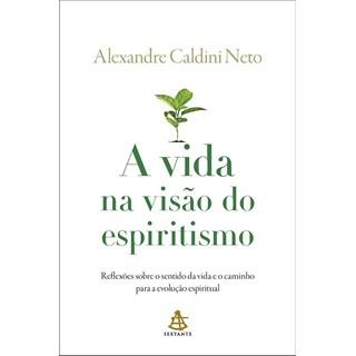 Livro - A Vida na Visão do Espiritismo - Caldini Neto
