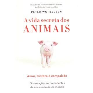 Livro - A Vida Secreta dos Animais: Amor, Tristeza e Compaixão - Woohlleben
