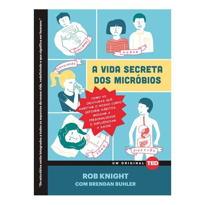 Livro - A vida secreta dos micróbios - Como as criaturas que habitam o nosso corpo definem hábitos, moldam a personalidade e influenciam a saúde