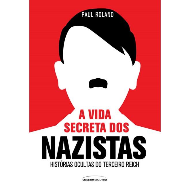 Livro - A Vida Secreta Dos Nazistas - Roland