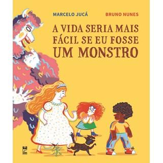 Livro - A Vida Seria Mais Fácil Se Eu Fosse Um Monstro - Jucá - Panda Books