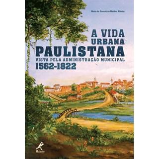 Livro - A Vida Urbana Paulistana Vista pela Administração Municipal - Ribeiro