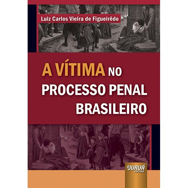 Livro A Vítima no Processo Penal Brasileiro - Figueirêdo - Juruá