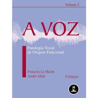 Livro - A Voz Volume 2 - Patologia Vocal de Origem Funcional - Le Huche @@