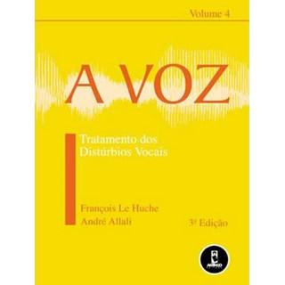 Livro - A Voz - Volume 4 - Tratamento dos Distúrbios Vocais - Le Huche
