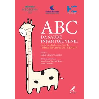 Livro - ABC da Saúde Infantojuvenil: Recomendações Práticas do Instituto da Criança do HCFMUSP - Carneiro Sampaio
