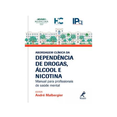 Livro - Abordagem Clínica da Dependência de Drogas, Álcool e Nicotina - Manual para Profissionais de Saúde Mental - Malbergier