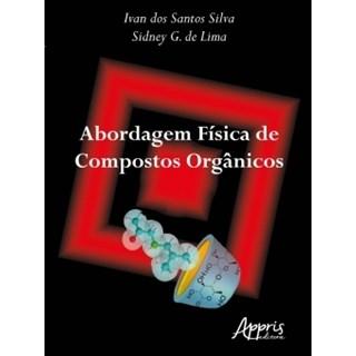 Livro - Abordagem Física de Compostos Orgânicos - Silva - Appris