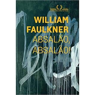 Livro - Absalão, Absalão! - Faulkner - Companhia das Letras