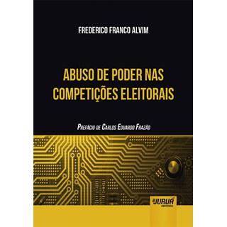 Livro - Abuso de Poder nas Competições Eleitorais - Alvim