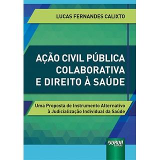 Livro Ação Civil Pública Colaborativa e Direito à Saúde - Calixto - Juruá