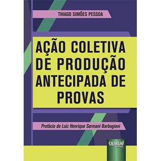 Livro - Ação Coletiva de Produção Antecipada de Provas - Pessoa - Juruá