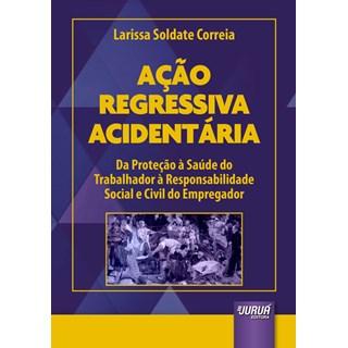 Livro - Ação Regressiva Acidentária - Correia - Juruá