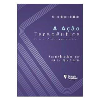 Livro - Ação Terapêutica Da Psicanálise e a Neurociência - Andrade - Casa do Psicólogo