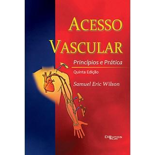 Livro - Acesso Vascular - Princípios e Prática - Wilson