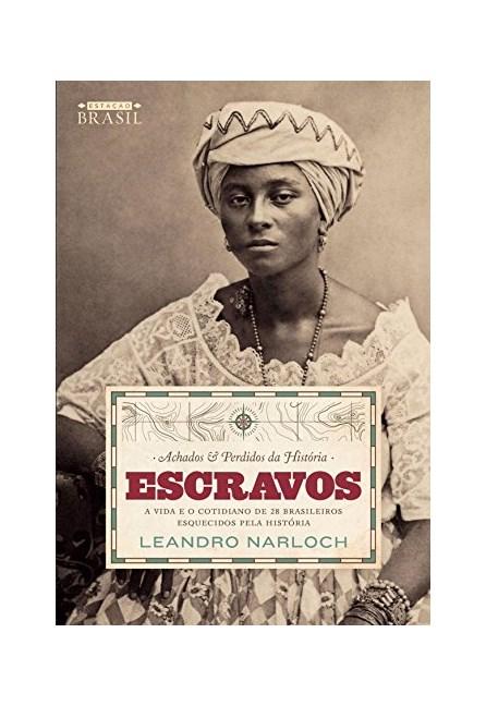 Livro - Achados e Perdidos da História : Escravos: A vida e o cotidiano de 28 brasileiros esquecidos pela história -Narloch