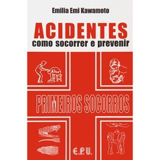 Livro - Acidentes - Como Socorrer e Previnir - Primeiros Socorros - Kawamoto