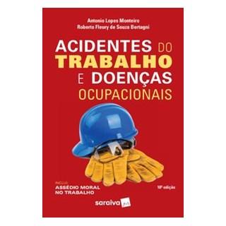 Livro - Acidentes do Trabalho e Doenças Ocupacionais - 10ª Edição 2020 - Monteiro 10º edição