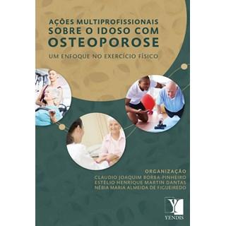 Livro - Ações Multiprofissionais sobre o idoso com osteoporose: Um Enfoque no Exercício Físico