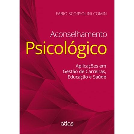Livro - Aconselhamento Psicológico: Aplicações em Gestão de Carreiras, Educação e Saúde - Comin