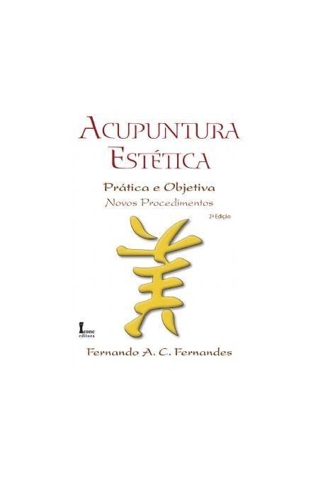 Livro - Acupuntura Estética - Prática e Objetiva - Novos Procedimentos - Fernandes