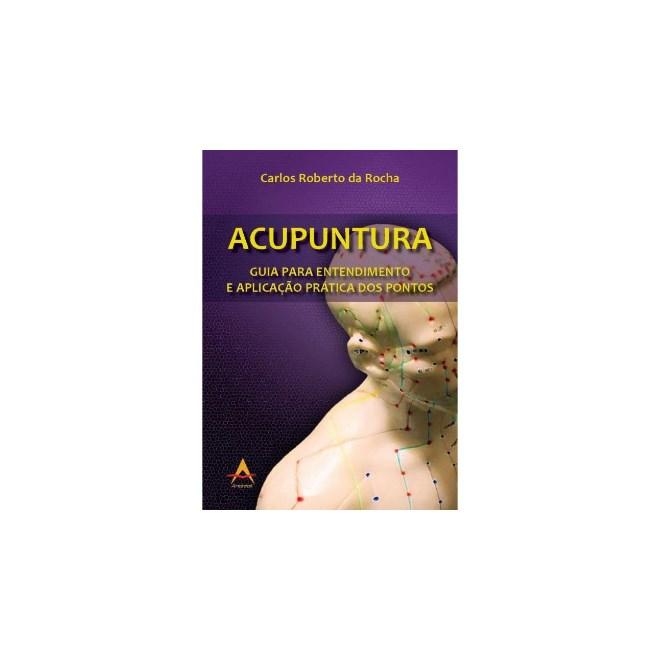 Livro - Acupuntura - Guia para Entendimento e  Aplicação Prática dos Pontos - Rocha