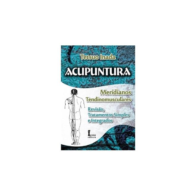 Livro - Acupuntura - Meridianos Tendinomusculares: Revisão, Tratamentos Simples e Integrados - Inada