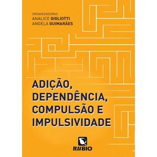 Livro - Adição, Dependência, Compulsão e Impulsividade - Gigliotti
