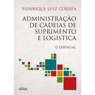 Livro - Administração de Cadeias de Suprimento e Logística - O Essencial - Corrêa