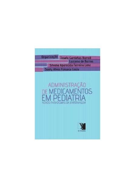 Livro - Administração de Medicamentos em Pediatria: Novos Paradigmas de Enfermagem - Borrelll