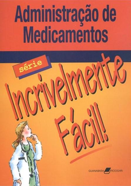Livro - Administração de Medicamentos - Incrivelmente Fácil - Springhouse