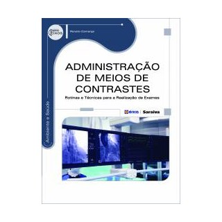 Livro - Administração de Meios de Contraste - Rotinas e Técnicas para a Realização de Exames - Camargo