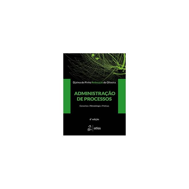 Livro - Administração de Processos: Conceitos, Metodologia e Práticas - Oliveira