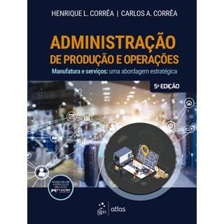 Livro - Administração de Produção e Operações: Manufatura e Serviços - Uma Abordagem Estratégica - Corrêa