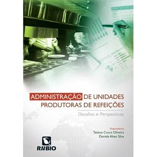 Livro - Administração de Unidades Produtoras de Refeições - Desafios e Perspectivas - Alves Silva