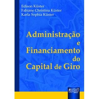 Livro - Administração e Financiamento do Capital de Giro - Küster - Juruá