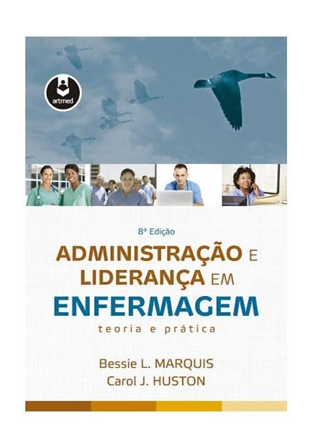 Livro - Administração e Liderança em Enfermagem: Teoria e Prática - Marquis
