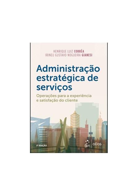Livro - Administração Estratégia de Serviço: Operações para a Satisfação do Cliente - Gianesi