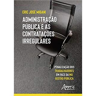 Livro - Administração Pública e as Contratações Irregulares Penalização dos Trabalhadores em Face da Má Gestão Pública - Migani