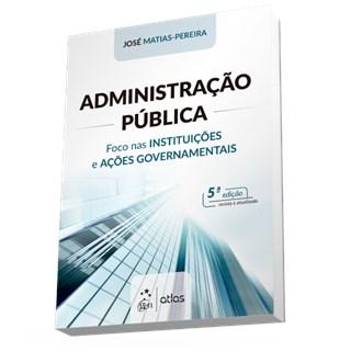 Livro - Administração Pública - Foco nas Instituições e Ações Governamentais - Matias-Pereira