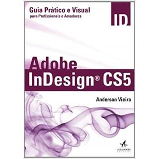 Livro - Adobe Indesign CS5. Guia Prático E Visual Para Profissionais E Amadores - Vieira
