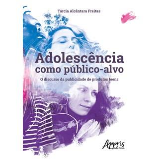 Livro - Adolescência como Público-Alvo: O Discurso da Publicidade de Produtos Teens - Freitas